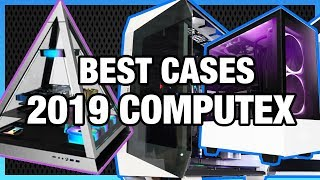 The Best PC Cases of 2019 - Computex Edition