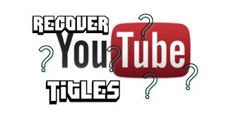 Recover the title of deleted YouTube videos