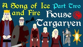 A Song of Ice and Fire: House Targaryen (Part 2 of 6)