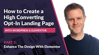 PART 2: How to Create a High Converting Opt-In Landing Page with Elementor