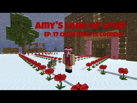 Amy's Land Of Love! Ep.17 Christmas Is Coming!