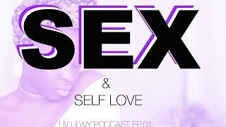 SEX AND SELF LOVE | LIV LILWY EP01 | SELF LOVE PODCAST