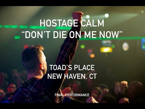 Don't Die On Me Now- Hostage Calm LIVE FINAL PERFORMANCE @ Toad's Place, CT