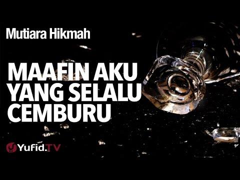 Mutiara Hikmah: Maafin Aku Yang Selalu Cemburu - Ustadz DR Syafiq Riza Basalamah, MA.