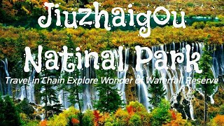Jiuzhaigou Nature Reserve and National Park | Travel in China Explore Wonder of Naturel Reserve