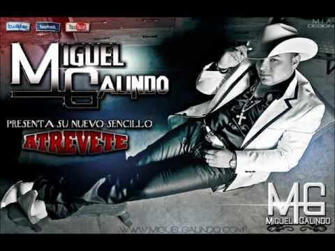 MIGUEL GALINDO-ATREVETE (NUEVO SENCILLO 2012) [LETRA]