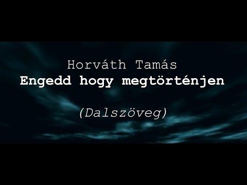 Horváth Tamás - Engedd hogy megtörténjen dalszöveg