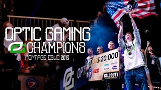 OpTic Gaming Champions Montage (ESWC 2015)