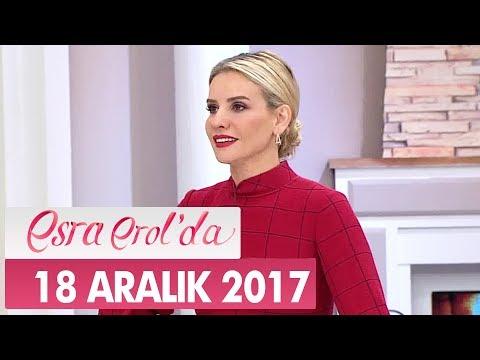 Esra Erol'da 18 Aralık 2017 Pazartesi - Tek Parça