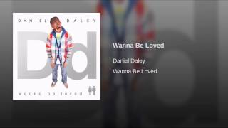 Watch Daniel Daley Wanna Be Loved video