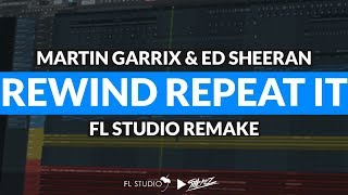 Martin Garrix & Ed Sheeran - Rewind Repeat It (Instrumental/FL Studio Remake)