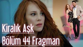 Kiralık Aşk 44. Bölüm Fragman