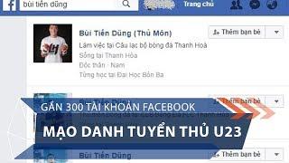 Gần 300 tài khoản Facebook mạo danh tuyển thủ U23 | VTC1