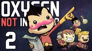 Oxygen Not Included | Part 2 | JUST KEEP DIGGING! JUST KEEP DIGGING!
