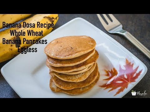 Banana Dosa Recipe, Whole Wheat Banana Pancakes Eggless  | Banana Dosai | Instant Sweet Dosa Recipe