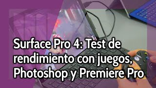 Surface Pro 4: Poniéndola a prueba (CS:GO, GTA V, Adobe Photoshop, Adobe Premiere)