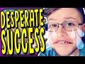 TheFearRaiser: Desperate For Success