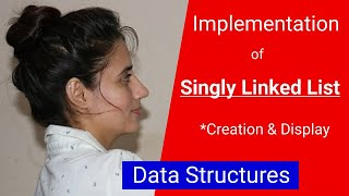 2.4 Linked List implementation in C/C++ | creation and display | data structures