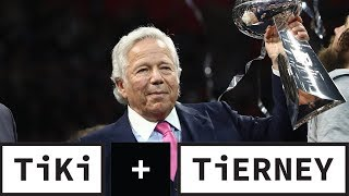 Is The Robert Kraft Case Coming To A Close? | Tiki + Tierney