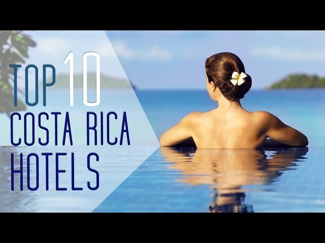 Top 10 Hotels in Costa Rica