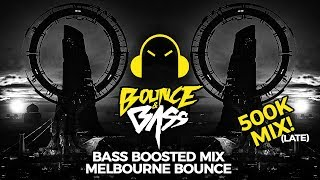 Bass Boosted Music Mix 2019 | Melbourne Bounce Mix | (Late) 500K Mix Part 2