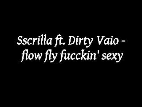 Sscrilla ft. dirty Vaio - flow fly fucckin sexy