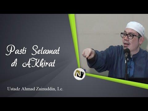 Ustadz Ahmad Zainuddin, Lc. - Pasti Selamat Di Akhirat
