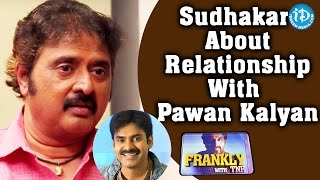 Comedian Sudhakar About Relationship with Pawan Kalyan || Frankly with TNR || Talking Movies