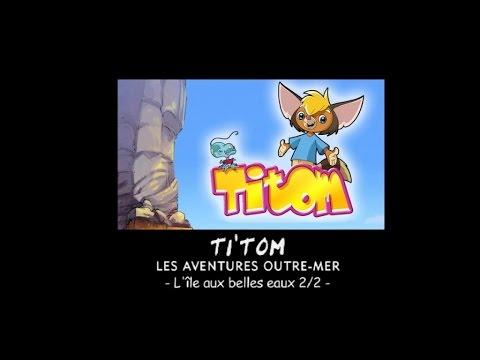 Titom - L'île aux belles eaux - Episode 9 (Partie 2)