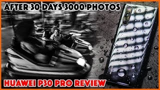 After 30 days 3000 photos, Huawei P30 Pro Review