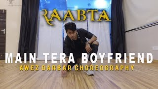 Main Tera Boyfriend - Raabta   Awez Darbar Choreography