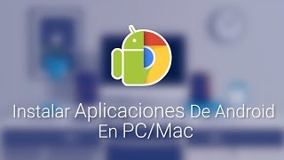 Instalar Aplicaciones De Android APK En Windows/MAC