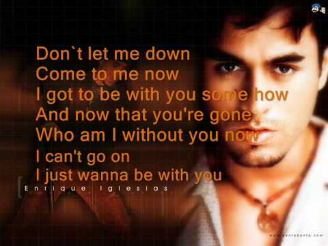 Enrique Iglesias---I Just Wanna Be With You. . .