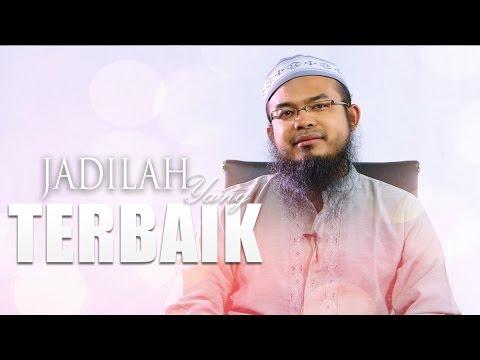 Ceramah Singkat: Jadilah Yang Terbaik -  Anas Burhanuddin, MA.