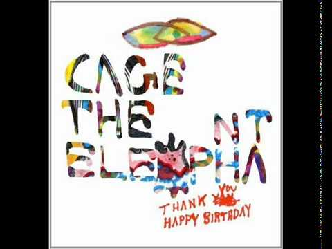 Cage The Elephant - Rubber Ball (Thank You, Happy Birthday)