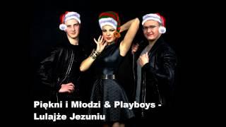 Piękni i Młodzi & Playboys - Lulajże Jezuniu
