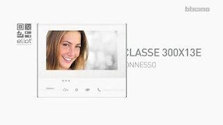 Classe 300X13E - Il videocitofono connesso