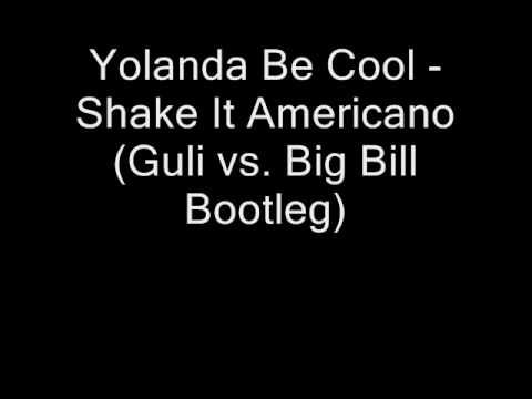 Yolanda Be Cool - Shake It Americano (Guli vs. Big Bill Bootleg)