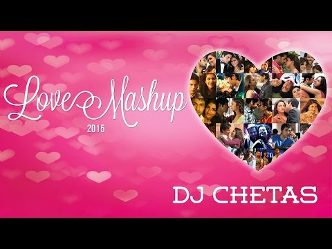 Love Mashup 2015 - Dj Chetas | Best Bollywood Mashup | Valentines Special video