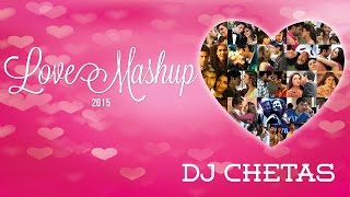 Love Mashup 2015  DJ Chetas  Best Bollywood Mashup