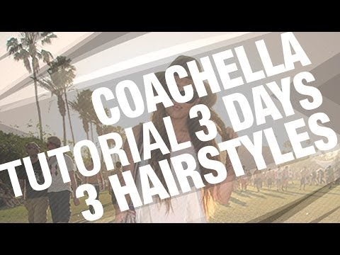 Coachella Tutorial - Day 1, 2 and 3 Hairstyles!