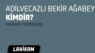 Hasan Yenidere - Adilvecazlı Bekir Ağabey Kimdir...
