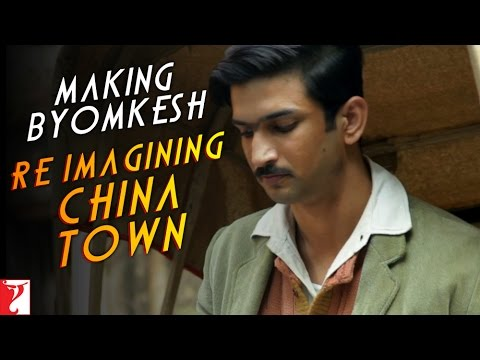 Making Byomkesh - Re-Imagining China Town - Detective Byomkesh Bakshy