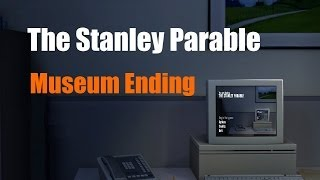 The Stanley Parable - Museum Ending