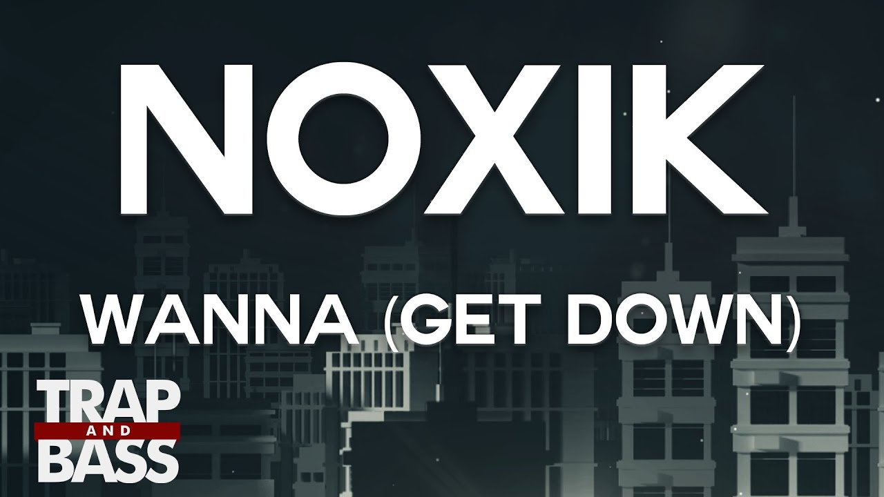 Noxik - Wanna (Get Down) [FREE DL] [PREMIERE]