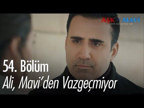 Ali, Mavi'den vazgeçmiyor - Aşk ve Mavi 54. Bölüm