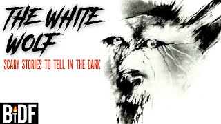 The White Wolf  - Scary Stories to Tell in the Dark