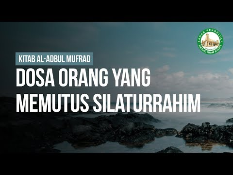 Dosa Orang Yang Memutus Silaturrahim - Ustadz Ahmad Zainuddin Al-Banjary