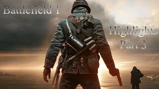 BF1 Highlights 3 (Front Line Chaotic Action #1)