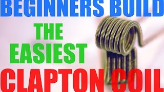 HOW TO MAKE THE PERFECT CLAPTON COIL: EASY BEGINNER BUILD TUTORIAL